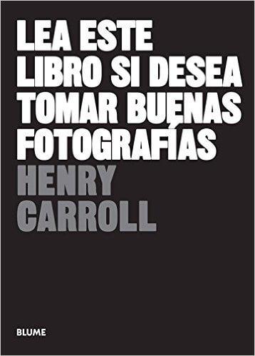 Lea este libro si desea tomar buenas fotografías, Henry Carrol