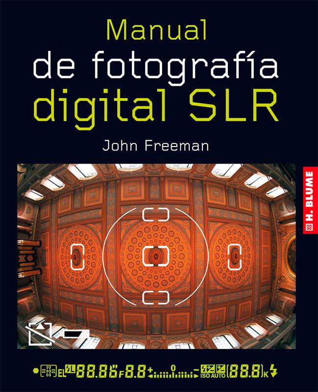 10 libros de fotografía que deberías tener en tu biblioteca. Manual de la fotografía digital slr, John Freeman